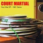 COURT MARTIAL Your War EP - 1981 Demo album cover