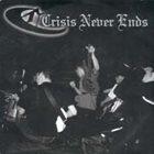 CRISIS NEVER ENDS Closeline / Crisis Never Ends album cover