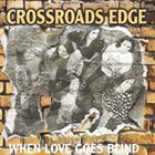 CROSSROADS EDGE When Love Goes Blind album cover