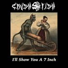 CRUSH FISH I'll Show You A 7 Inch album cover