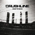 CRUSHLINE — Road To Begin album cover