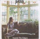 DARK Round The Edges album cover