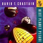 DAVID T. CHASTAIN Next Planet Please album cover