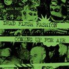 DEAD FLESH FASHION Dead Flesh Fashion / Coming Up For Air album cover
