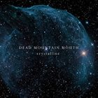 DEAD MOUNTAIN MOUTH Crystalline album cover