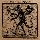 DEAD VIBES ENSEMBLE What Devilry Is This? album cover