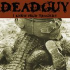 DEADGUY I Know Your Tragedy - Live at CBGBs album cover