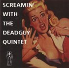DEADGUY Screamin' With the Deadguy Quintet album cover