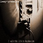 DEEP-PRESSION I Walk the Life in Depression album cover