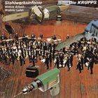DIE KRUPPS Stahlwerksinfonie / Wahre Arbeit - Wahrer Lohn album cover