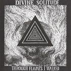 DIVINE SOLITUDE Through The Flames I Walked album cover