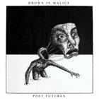 DROWN IN MALICE Post Futures album cover