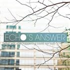 ECHO'S ANSWER What Was Now Happening Could Not Last album cover