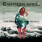 EIGHTEEN APRIL The End Of The New World album cover