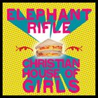 ELEPHANT RIFLE Christian House Of Girls album cover