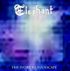 ELEPHANT The Ivory Heavenscape album cover