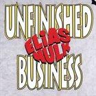 ELIAS HULK Unfinished Business album cover