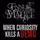 ENNUI BREATHES MALICE When Curiosity Kills A Demo album cover