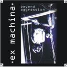 EX MACHINA Beyond Aggression album cover