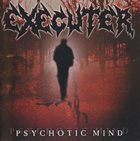 EXECUTER Psychotic Mind album cover
