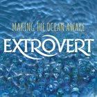 EXTROVERT Making The Ocean Awake album cover