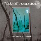 FILTH OF MANKIND Czas konca wieku album cover