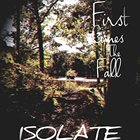 FIRST COMES THE FALL Isolate album cover