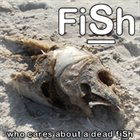 FISH Who Cares About a Dead Fish album cover