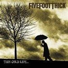 FIVE FOOT THICK This Cold Life... album cover