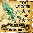 FOG WIZARD Anything Metal Will Do album cover