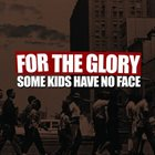 FOR THE GLORY Some Kids Have No Face album cover