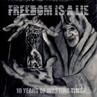 FREEDOM IS A LIE 10 Years Of Wasting Time album cover