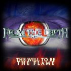 FROM THE DEPTH The Will to Be the Flame album cover