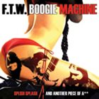 F.T.W. BOOGIE MACHINE Splish Splash And Another Piece of A** album cover