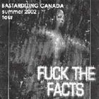 FUCK THE FACTS Bastardising Canada Summer 2002 Tour album cover