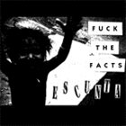 FUCK THE FACTS Escunta album cover
