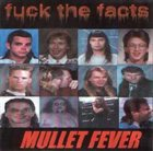 FUCK THE FACTS Mullet Fever album cover