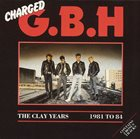 G.B.H. The Clay Years - 1981 To 84 album cover