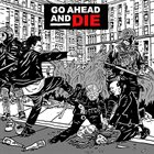 GO AHEAD AND DIE Go Ahead and Die album cover