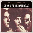 GRAND FUNK RAILROAD Classic Masters album cover