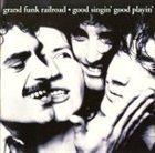 GRAND FUNK RAILROAD Good Singin', Good Playin' album cover
