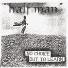 HALF MAN No Choice But To Learn album cover