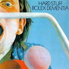 HARD STUFF Bolex Dementia album cover