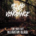 HE WHO SEEKS VENGEANCE The Kid's Got Alligator Blood album cover
