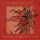HEAVENSCAPE Some Sort Of Mental Disorder album cover