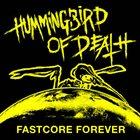 HUMMINGBIRD OF DEATH Fastcore Forever album cover