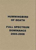 HUMMINGBIRD OF DEATH Full Spectrum Dominance 2005-2008 album cover