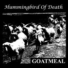 HUMMINGBIRD OF DEATH Goatmeal album cover