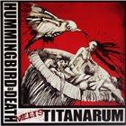 HUMMINGBIRD OF DEATH Hummingbird Of Death Meets Titanarum album cover