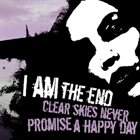 I AM THE END Clear Skies Never Promise A Happy Day album cover